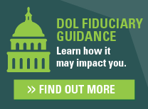 DOL Fiduciary Guidance - Learn how it may impact you - Find Out More